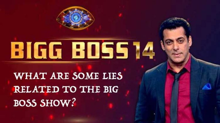 What are some lies related to the Big boss show?