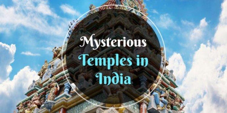 Mysterious Temples | अनोखे मंदिरों की अविश्वसनीय और रहस्यमयी कहानियाँ